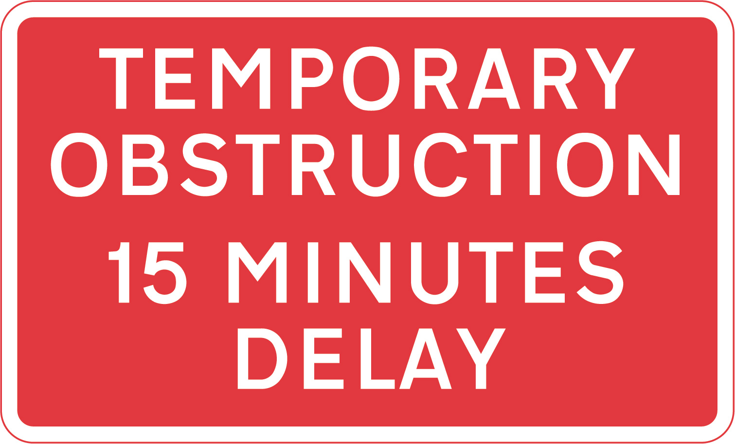 Temporary obstruction 15 minutes delay sign